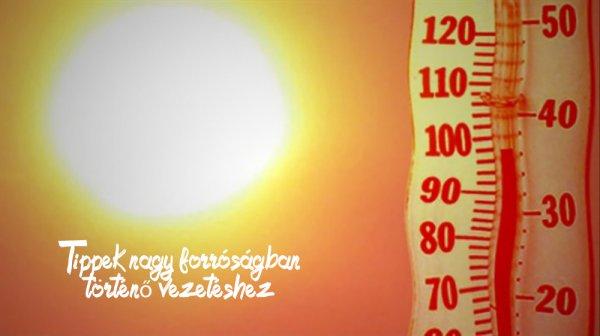 Tippek nagy forróságban történő vezetéshez